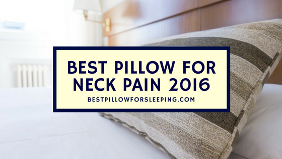 best pillow for neck pain 2016